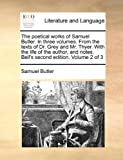 The Poetical Works of Samuel Butler in Three Volumes from the Texts of Dr Grey and Mr Thyer with the Life of the Author, and Notes Bell's, Samuel Butler, 1140952803