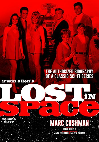 Irwin Allen's Lost in Space Volume 3: The Authorized Biography of a...