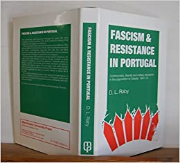 Fascism and Resistance in Portugal: Communists, Liberals and Military Dissidents in the Opposition to Salazar, 1941-74
