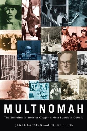 Multnomah: The Tumultuous Story of Oregon's Most Populous County
