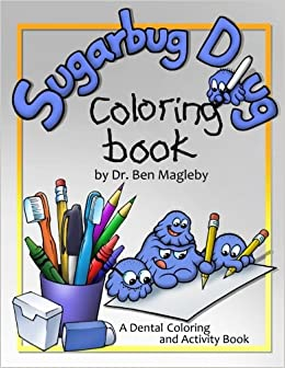 Sugarbug Doug Coloring Book: A Dental Coloring and Activity Book ...
