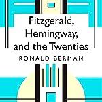 Fitzgerald, Hemingway, and the Twenties | Ronald Berman