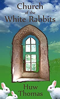 Church of the White Rabbits by [Thomas, Huw]