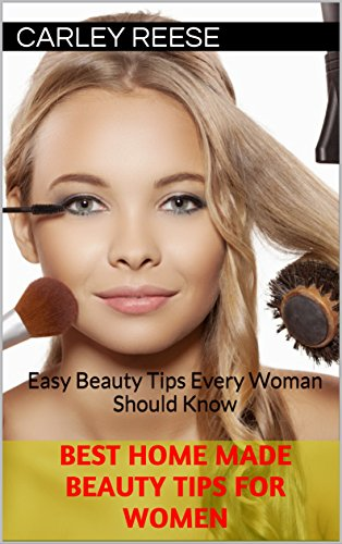 Best Home Made Beauty Tips for Women: Easy Beauty Tips Every Woman Should Know - Learn more about women beauty treatment advices