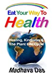 Eat Your Way to Health, Ma Dasa, 098472589X