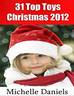 31 Top Toys for Christmas 2012 by [Daniels, Michelle]