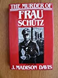 The Murder of Frau Schutz, J. Madison Davis, 0802710557