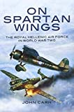 On Spartan Wings: The Royal Hellenic Air Force in World War Two