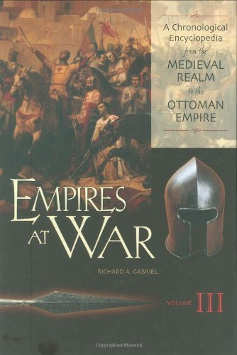 Empires at War: A Chronological Encyclopedia from the Medieval Realm to the Ottoman Empire Volume III by Richard A. Gabriel (2004-12-30) pdf epub