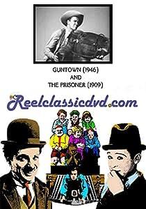 GUNTOWN (1946) and THE PRISONER (1909)