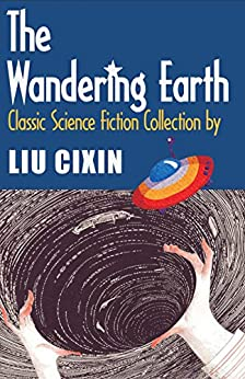 image for The Wandering Earth: Classic Science Fiction Collection by Liu Cixin (Short Stories by Liu Cixin Book 1)