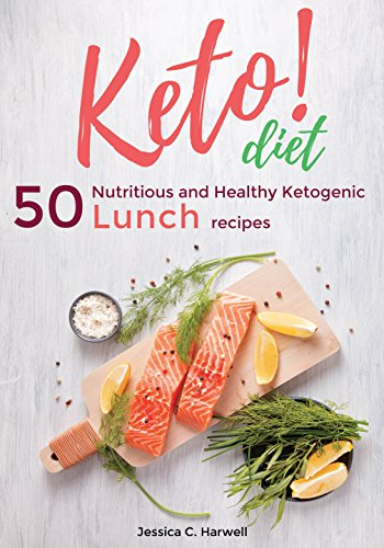 keto Diet Cookbook: 50 Nutritious and Healthy Ketogenic Lunch recipes by Jessica C. Harwell