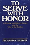 To Serve with Honor, Richard A. Gabriel, 0275927113