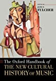 The Oxford Handbook of the New Cultural History of Music (Oxford Handbooks), , 019935409X