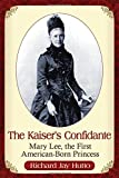 img - for The Kaiser's Confidante: Mary Lee, the First American-Born Princess book / textbook / text book