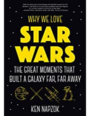 Why We Love Star Wars: The Great Moments That Built A Galaxy Far, Far Away: (Star Wars Gift, Star Wars Facts Book, and for Fans of The Hitchhiker's Guide to the Galaxy)