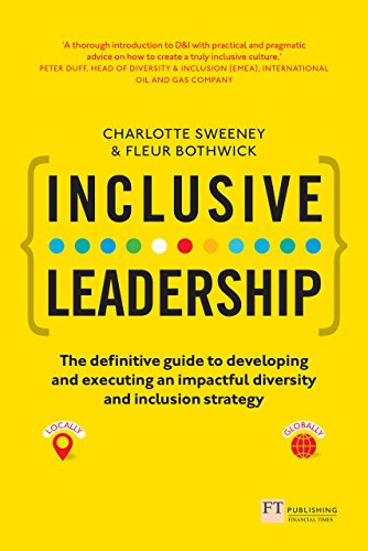 Inclusive Leadership: The Definitive Guide to Developing and Executing an Impactful Diversity and Inclusion Strategy: - Locally and Globally (English Edition)