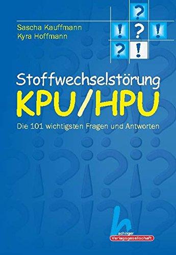 Stoffwechselstörung KPU/HPU Die 101 wichtigsten Fragen und Antworten