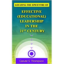 Locating the Epicentre of Effective (Educational) Leadership in the 21st Century