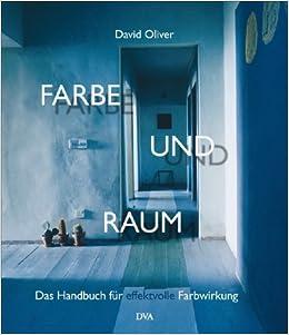 Farbe Und Raum: Das Handbuch Für Effektvolle Farbwirkung: Amazon.de: David  Oliver, Wiebke Krabbe: Bücher