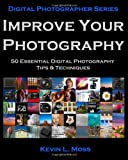 Improve Your Photography, Kevin L. Moss, 1451508409