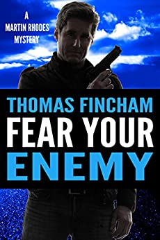 Fear Your Enemy (A Private Investigator Mystery Series of Crime and Suspense, Martin Rhodes #4) by [Fincham, Thomas]