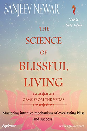 The Science Of Blissful Living: Mastering Intuitive Mechanism Of  Everlasting Bliss And Success! (
