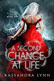 A Second Chance at Life (Time Travel and Second Chance Book 1) by [Lynn, Kassandra]
