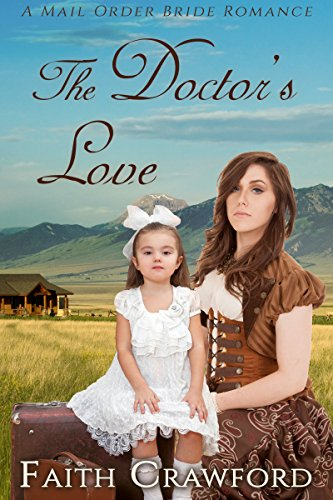 The Doctor's Love: A Mail Order Bride Romance by [Crawford, Faith]