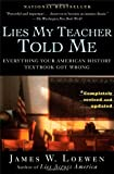 Lies My Teacher Told Me: Everything Your American History Textbook Got Wrong by Loewen, James W. (2007) Paperback