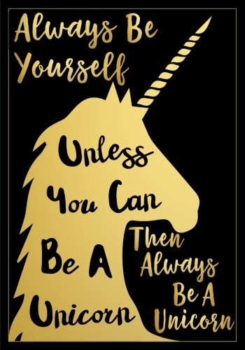 Dollar Notepad - Always Be Yourself Unless You Can Be A Unicorn, Then Always Be A Unicorn Notebook (7 x 10 Inches): A Classic Ruled/Lined 7x10 Inch ... Best Friend and Other Women and Teen Girls