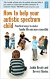 How to Help Your Autistic Spectrum Child: Practical Ways to Make Family Life Run More Smoothly