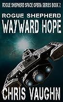 Rogue Shepherd: Wayward Hope: Rogue Shepherd Space Opera Series: Book 2