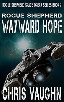 ROGUE SHEPHERD: Wayward Hope: Rogue Shepherd Space Opera Series: BOOK 2 by [Vaughn, Chris]