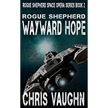 ROGUE SHEPHERD: Wayward Hope: Rogue Shepherd Space Opera Series: BOOK 2
