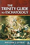 The Trinity Guide to Eschatology, William J. La Due, 082641608X