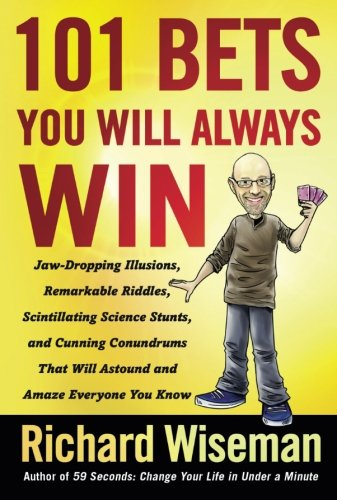 101 Bets You Will Always Win: Jaw-Dropping Illusions, Remarkable Riddles, Scintillating Science Stunts, and Cunning Conundrums That Will Astound and Amaze Everyone You Know [Richard Wiseman] (Tapa Blanda)