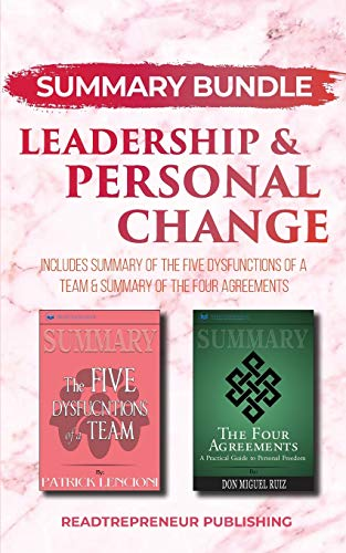 Summary Bundle: Leadership & Personal Change - Readtrepreneur Publishing: Includes Summary of The Five Dysfunctions of a Team & Summary of The Four Agreements (Overcoming The Five Dysfunctions Of A Team Summary)