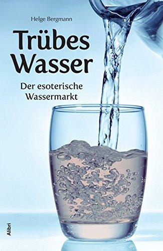 Trübes Wasser: Der esoterische Wassermarkt
