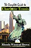 The Complete Guide to Charlotte Tennis, Rhonda Winstead Brown, 0741455811