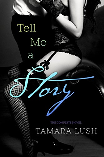 """In this complete five part book series, Tamara Lush tells a story of undeniable lust and temptation."" – Buzzfeed  Tamara Lush's Tell Me a Story: The COMPLETE Novel (Episodes 1-5)"