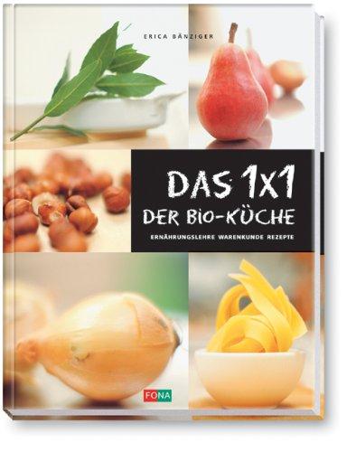 Das 1x1 der Bio-Küche: Ernährungslehre - Warenkunde - Rezepte