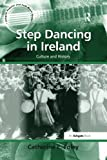 Step Dancing in Ireland: Culture and History (Ashgate Popular and Folk Music)