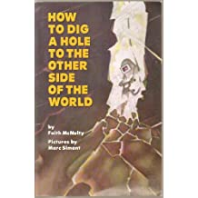 How to Dig a Hole to the Other Side of the World - Paperback First Edition 1979