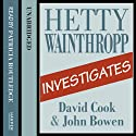 Hetty Wainthropp Investigates Audiobook by David Cook, John Bowen Narrated by Patricia Routledge