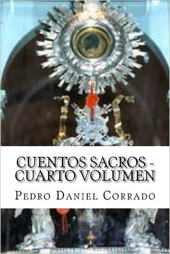 Cuentos Sacros - Cuarto Volumen: 365 Cuentos Infantiles y Juveniles: Volume 4: Amazon.es: Mr Pedro Daniel Corrado: Libros