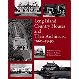 Long Island Country Houses and Their Architects, 1860-1940