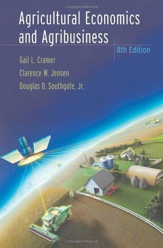 Agricultural Economics and Agribusiness 8th (eighth) Edition by Cramer, Gail L., Jensen, Clarence W., Southgate Jr., Douglas published by Wiley (2001) - Shopping Southgate