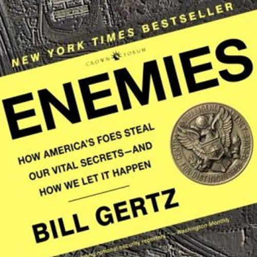 Enemies: How America's Foes Steal Our Vital Secrets - and How We Let it Happen
