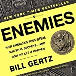 Enemies: How America's Foes Steal Our Vital Secrets - and How We Let it Happen | Bill Gertz
